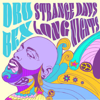 Dru Bex - Strange Days, Long Nights
