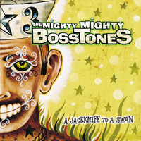 The Mighty Mighty Bosstones - A Jackknife to a Swan