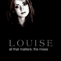 Louise - All That Matters: The Mixes