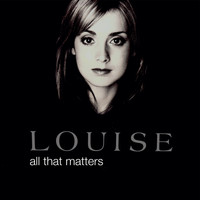 Louise - All That Matters