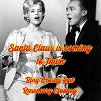 Bing Crosby - Santa Claus Is Coming to Town (feat. Rosemary Clooney)