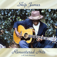Skip James - Remastered Hits (All Tracks Remastered)