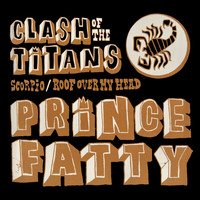 Prince Fatty - Scorpio / Roof over My Head (Clash of the Titans)