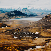 Holy Hope - Longing for Home