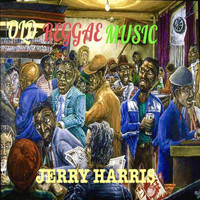 Jerry Harris - Old Reggae Music