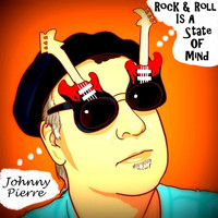 Johnny Pierre - Rock & Roll Is a State of Mind