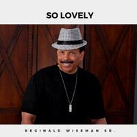 Reginald Wiseman, Sr. - So Lovely