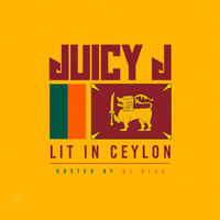 Juicy J - Lit In Ceylon (Explicit)