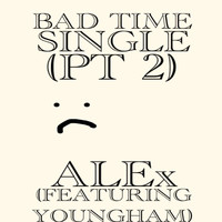 Alex - Bad Time, Pt. 2 (feat. Youngham)