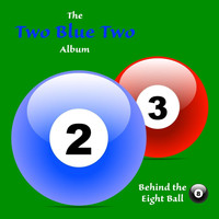 Behind the Eight Ball - Two Blue Two