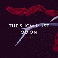 Domi - The Show Must Go On