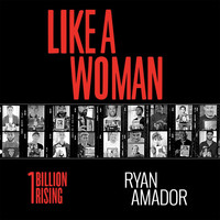 Ryan Amador & One Billion Rising - Like a Woman