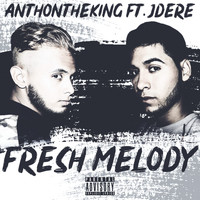 AnthonTheKing featuring JDere - Fresh Melody (Explicit)