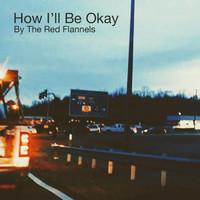 The Red Flannels - How I'll Be Okay