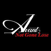 Avant - Not Gone Lose (Explicit)