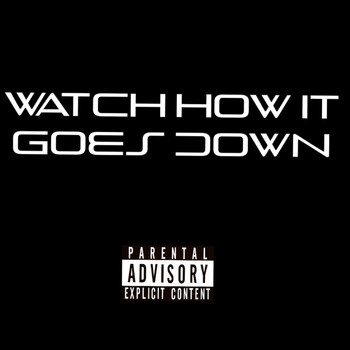 Coma - Watch How It Goes Down (Explicit)