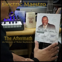 Electric Maestro - The Aftermath (In Memory of Walter Stephens Sr.)