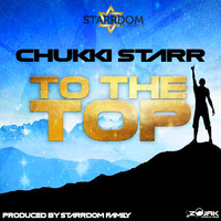 Chukki Starr - To The Top
