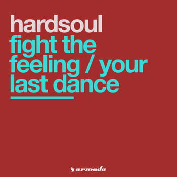 Hardsoul - Fight The Feeling / Your Last Dance