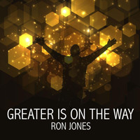 Ron Jones - Greater Is on the Way