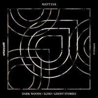 Matt Fax - Dark Woods / Echo / Ghost Stories