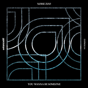 Noise Zoo - You Wanna Be Someone