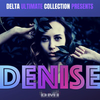 DENISE - Delta Ultimate Collection Presents