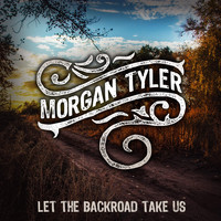 Morgan Tyler - Let the Backroad Take Us