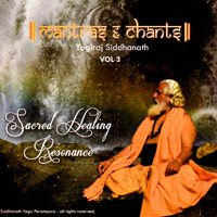 Yogiraj Gurunath Siddhanath - Sacred Healing Resonance, Mantras and Chants, Vol. 3