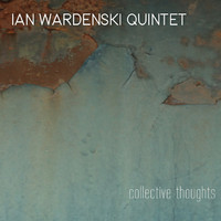 Ian Wardenski Quintet - Collective Thoughts