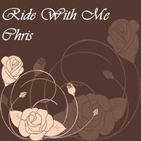 Chris - Ride With Me