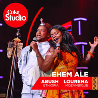 Abush Zeleke and Lourena Nhate - Ehem Ale
