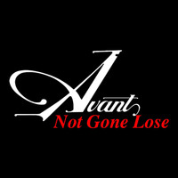 Avant - Not Gone Lose
