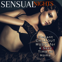 Various Artists - Sensual Nights: Elegant Chillout Music for Sexy Time at Home