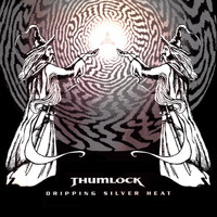 Thumlock - Dripping Silver Heat