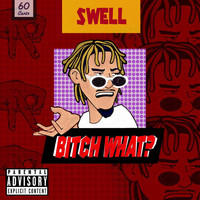 Swell - Bitch What ? (Explicit)