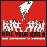 Kill Your Idols - From Companionship to Competition (Explicit)