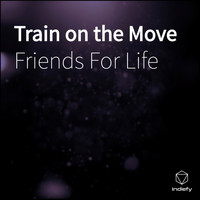 Friends for Life - Train On The Move