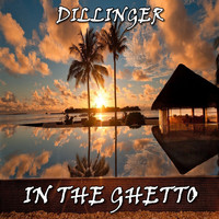 Dillinger - In the Ghetto