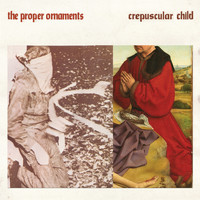 The Proper Ornaments - Crepuscular Child