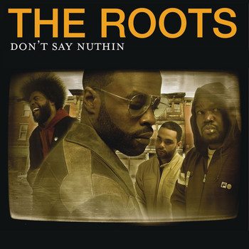 The Roots - Don't Say Nuthin (Explicit)