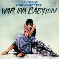 Max Romeo & The Upsetters - War Ina Babylon (Expanded Edition)