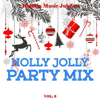 Various Artists - Holiday Music Jubilee: Holly Jolly Party Mix, Vol. 3