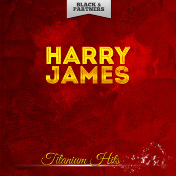 Harry James - Titanium Hits