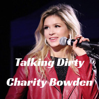 Charity Bowden - Talking Dirty