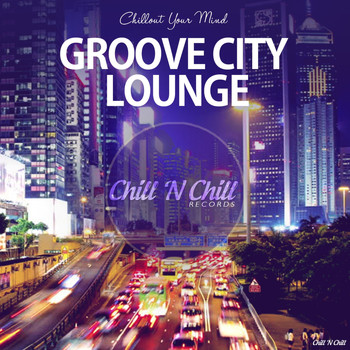 Various Artists - Groove City Lounge (Chillout Your Mind)