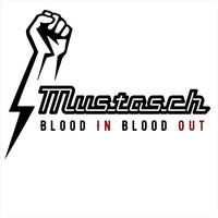 Mustasch - Blood In Blood Out