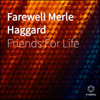 Friends for Life - Farewell Merle Haggard