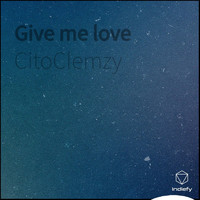 CitoClemzy - Give Me Love (Explicit)