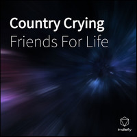 Friends for Life - Country Crying